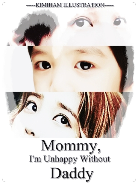 Mommy, I'm Unhappy Without Daddy